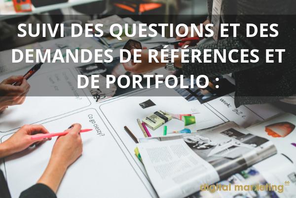 Faire le suivi des questions et des demandes de références et de portfolio :